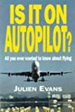 Is it on Autopilot?: All You Ever Wanted to Know About Flying