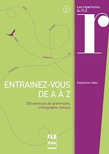 Entraînez-vous de A à Z : 200 exercices de grammaire, orthographe, lexique par Stéphanie Callet