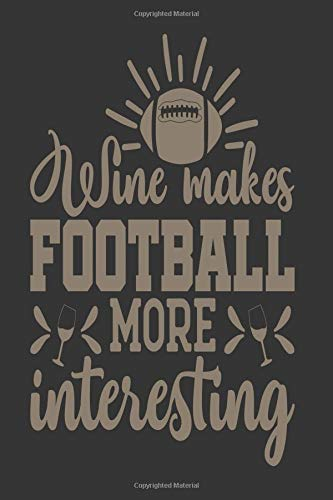 Wine Makes Football More Interesting: Wine Journal And Record Keeper  For Wine Tasters And Lovers