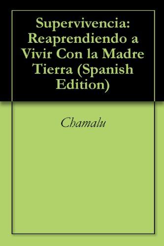 Supervivencia: Reaprendiendo a Vivir Con la Madre Tierra (Spanish Edition)