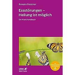 Essstörungen - Heilung ist möglich: Ein Praxishandbuch (Leben lernen)