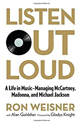 Listen Out Loud: A Life In Music--Managing Mccartney, Madonna, And Michael Jackson by Ron Weisner (2014-06-03)