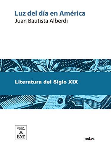 Luz del dia en America por Juan Bautista Alberdi