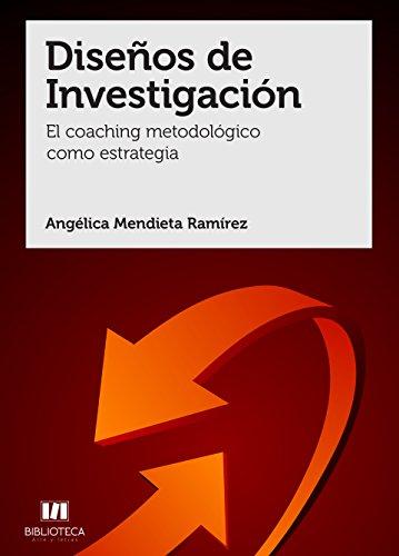 Diseños de investigación.: El coaching metodológico como estrategia por Angélica Mendieta Ramírez