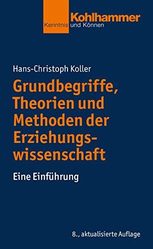 Grundbegriffe, Theorien und Methoden der Erziehungswissenschaft: Eine Einführung (Kohlhammer Kenntnis und Können 480)