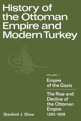 History of the Ottoman Empire and Modern Turkey: Empire of the Gazis: The Rise and Decline of the Ottoman Empire, 1280-1808 v. 1
