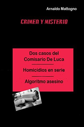 Dos casos del Comisario De Luca: Homicidios en serie - Algoritmo Asesino por Arnaldo Mattogno