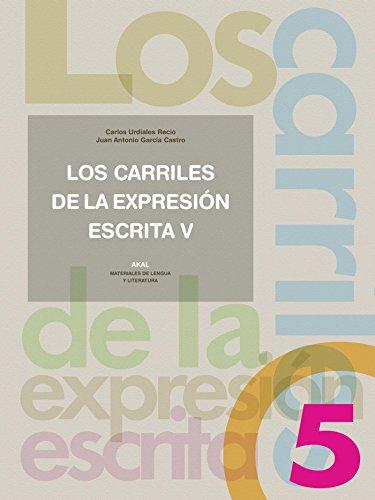 Los carriles de la expresión escrita 5 (Materiales de lengua y literatura) por Juan Antonio García Castro