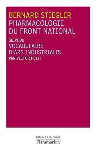 Pharmacologie du Front national : Suivi du Vocabulaire d'Ars Industrialis by Bernard Stiegler (2013-03-22)