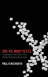 One No, Many Yeses: A Journey to the Heart of the Global Resistance Movement by Paul Kingsnorth (2003-04-22)