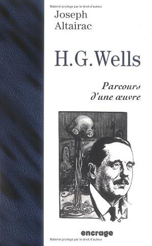 HERBERT GEORGE WELLS. Parcours d'une oeuvre