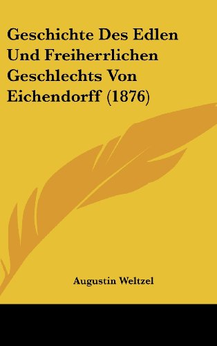 Geschichte Des Edlen Und Freiherrlichen Geschlechts Von Eichendorff (1876)