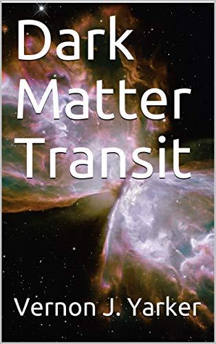 Dark Matter Transit by Vernon J. Yarker