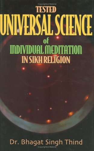 Tested Universal Science of Individual Meditation in Sikh Religions por Bhagat Singh Thind