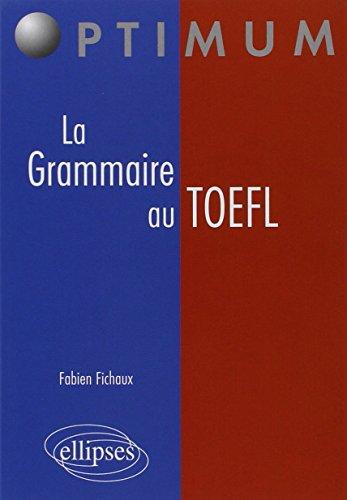 La Grammaire au TOEFL : Cours, Mthodologies, Epreuves d'entranement