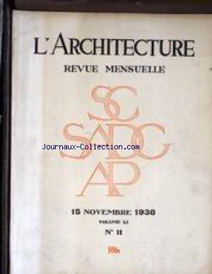 ARCHITECTURE (L') [No 11] du 15/11/1938 - LA NOUVELLE EGLISE DE SAINT-PIERRE DE CHAILLOT LE CENTRE SOCIAL ET SON EXPRESSION ARCHITECTURALE LE PAVILLON ESPAGNOL DE LA CITE UNIVERSITAIRE