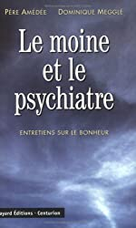 Le Moine et le Psychiatre : Entretiens sur le bonheur