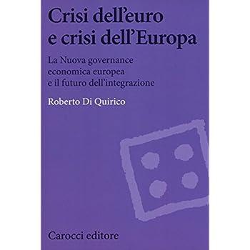 Crisi Dell'euro E Dell'europa. La Nuova Governance Economica Europea E Il Futuro Dell'integrazione