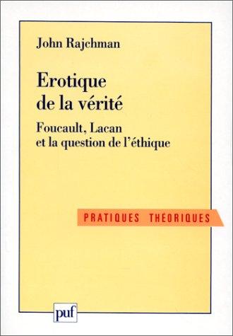 Erotique de la vérité : Foucault, Lacan et la question de l'éthique par John Rajchman