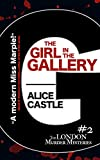 The Girl in the Gallery (The London Murder Mysteries Book 2) by Alice Castle