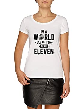 In A World Full of Tens Be An Eleven Camiseta Blanco Mujer | Women's White T-Shirt