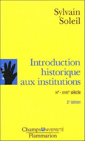 Introduction historique aux  institutions : IVe-XVIIIe siècle