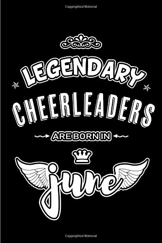 Legendary Cheerleaders are born in June: Blank Lined 6x9 Cheerleading Journal/Notebooks as Appreciation day, Birthday, Welcome, Farewell, Thanks ... / office co workers,bosses,friends & family