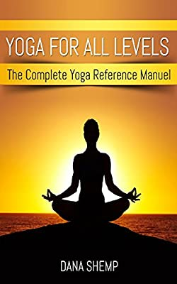 Yoga For All Levels: The Complete Yoga Reference Manuel (English Edition)
