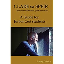 Clare sa Spéir - Masterclass on character, plot and story - A Guide for Junior Cert Students: A Masterclass by Writer/Director Audrey O'Reilly.  Includes ... Film Masterclasses) (English Edition)