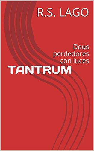 TANTRUM: Dous perdedores con luces (Galician Edition) por R.S. LAGO