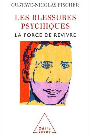 Les blessures psychiques : La force de revivre
