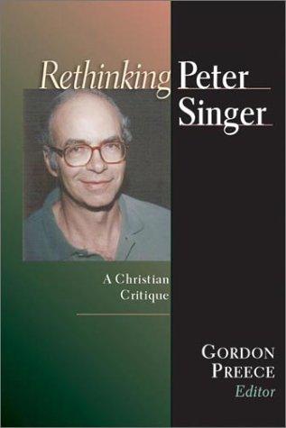 Rethinking Peter Singer: A Christian Critique (Christian Classics Bible Studies)