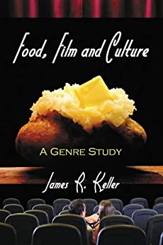 Food, Film and Culture: A Genre Study by [Keller, James R.]