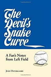 The Devil's Snake Curve: A Fan's Notes From Left Field by Josh Ostergaard (2014-05-01)
