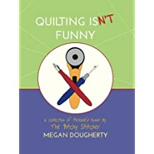 Quilting Isn't Funny: a collection of threadful humor by Megan Dougherty (2013-11-11)