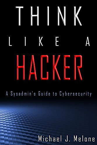 Think Like a Hacker: A Sysadmin's Guide to Cybersecurity (English Edition) por Michael Melone