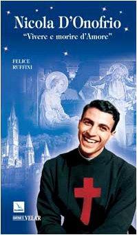 Nicola D'Onofrio. «Vivere e morire d'amore» (Biografie) por Felice Ruffini
