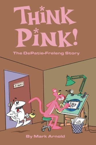 Think Pink: The Story of DePatie-Freleng by Mark Arnold (2015-10-26)