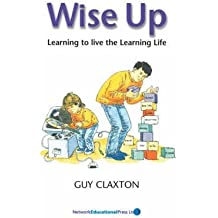 [Wise Up: Learning to Live the Learning Life] (By: Guy Claxton) [published: June, 2001]