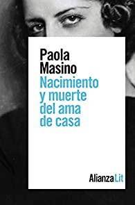 Nacimiento y muerte del ama de casa par Paola Masino