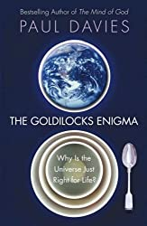 The Goldilocks Enigma: Why Is the Universe Just Right for Life? by P. C. W. Davies (2006-08-01)