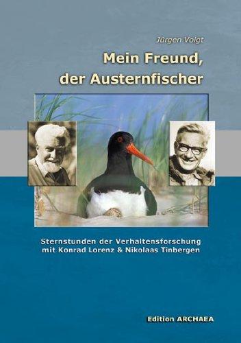 Mein Freund, der Austernfischer: Sternstunden der Verhaltensforschung mit Konrad Lorenz und Nikolaas Tinbergen