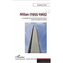 Milan (1955-1965): La capitale du miracle économique italien entre littérature et cinéma (Logiques sociales)