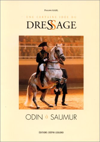 UNE CERTAINE IDEE DU DRESSAGE. Odin à Saumur par Philippe Karl