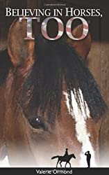 Believing in Horses, Too by Valerie Ormond (2014-04-07)