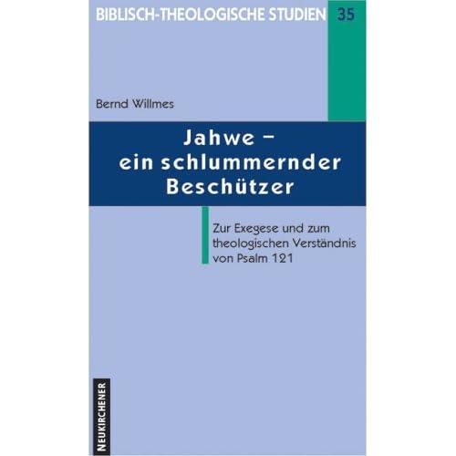 Jahwe: Ein schlummernder Beschutzer? : zur Exegese und zum theologischen Verstandnis von Psalm 121 (Biblisch-theologische Studien) (German Edition)