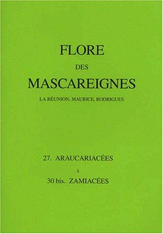Flore des Mascareignes 27: La Réunion, Maurice, Rodrigues. 27. Araucariacées à  30 bis. Zamiacées.