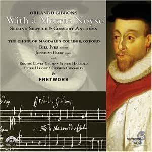Gibbons: With a Merrie Noyse (Second Service & Consort Anthems) /Choir of Magdalen College, Oxford · Fretwork · Ives