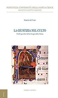 La giustizia nel culto: Profili giuridici della liturgia della Chiesa di [Del Pozzo, Massimo]