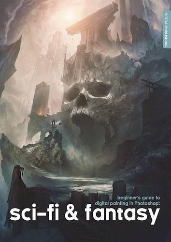 Beginner's Guide to Digital Painting in Photoshop: Sci-fi and Fantasy par From 3dtotal Publishing
